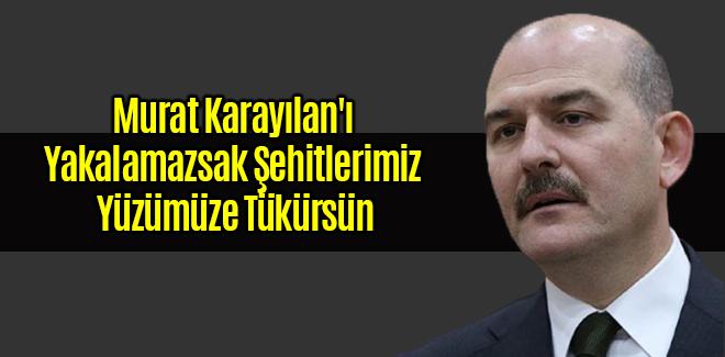Murat Karayılan'ı Yakalamazsak Şehitlerimiz Yüzümüze Tükürsün