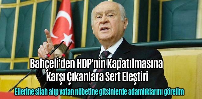 Bahçeli'den HDP'nin Kapatılmasına Karşı Çıkanlara Sert Eleştiri