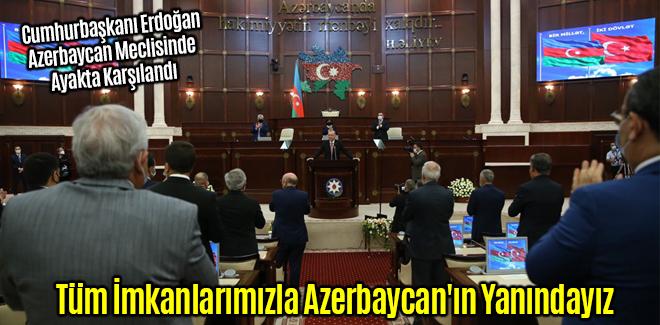 Cumhurbaşkanı Erdoğan, Tüm İmkanlarımızla Azerbaycan'ın Yanındayız