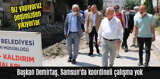 Başkan Demirtaş, Samsun'da koordineli çalışma yok
