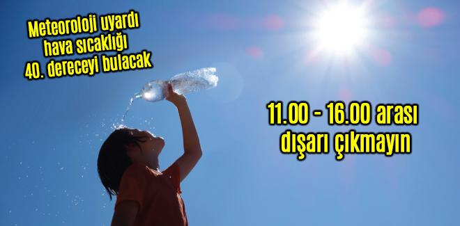 Meteoroloji uyardı 11.00 - 16.00 arası dışarı çıkmayın